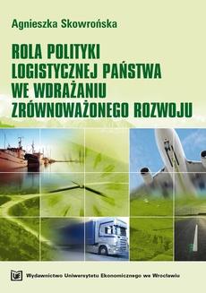 Rola polityki logistycznej państwa we wdrażaniu zrównoważonego rozwoju