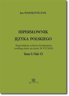 Hipersłownik języka Polskiego Tom 5: Nid-Ó