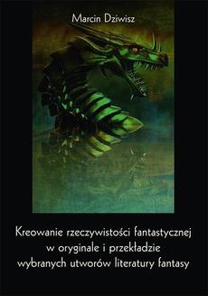 Kreowanie rzeczywistości fantastycznej w oryginale i przekładzie wybranych utworów literatury fantasy