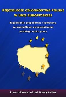 Pięciolecie członkostwa Polski w Unii Europejskiej. Zagadnienia gospodarcze i społeczne ze szczególnym uwzględnieniem polskiego rynku pracy