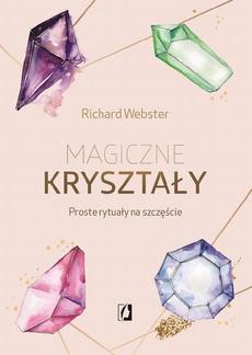 Magiczne kryształy. Proste rytuały na szczęście