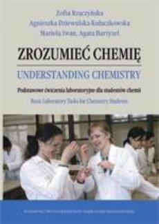 Zrozumieć chemię / Understanding chemistry. Podstawowe ćwiczenia laboratoryjne dla studentów chemii / Basic Laboratory Tasks for Chemistry Studends