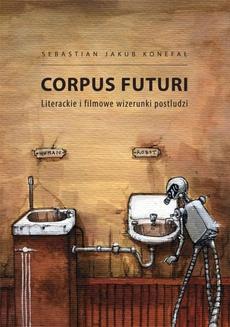 Corpus futuri. Literackie i filmowe wizerunki postludzi