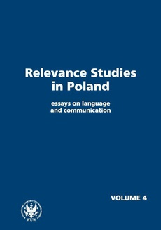 Relevance Studies in Poland essays on language and communication. Volume 4