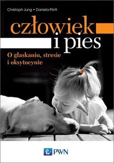 Człowiek i pies - o głaskaniu, stresie i oksytocynie
