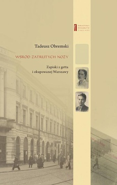 Wśród zatrutych noży. Zapiski z getta i okupowanej Warszawy