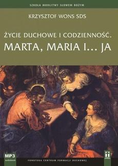 Życie duchowe i codzienność. Marta, Maria i... ja