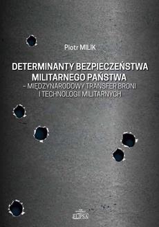 Determinanty bezpieczeństwa militarnego państwa - międzynarodowy transfer broni i technologii militarnych
