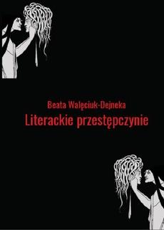 Literackie przestępczynie. Obrazy kobiecych demonów w wybranych utworach polskich