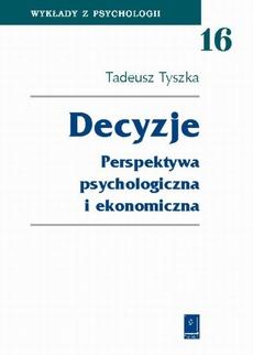 Decyzje. Perspektywa psychologiczna i ekonomiczna