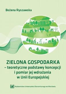 Zielona gospodarka - teoretyczne podstawy koncepcji i pomiar jej wdrażania w Unii Europejskiej
