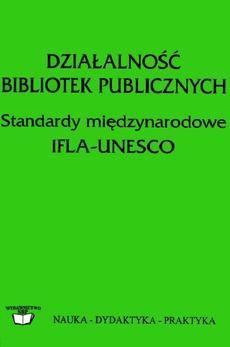 Działalność bibliotek publicznych: wytyczne IFLA/UNESCO: standardy międzynarodowe IFLA-UNESCO