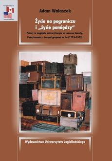 Życie na pograniczu i życie pomiędzy. Polacy w zagłębiu antracytowym w Luzerne County, Pensylwania, z innymi grupami w tle 1753-1902