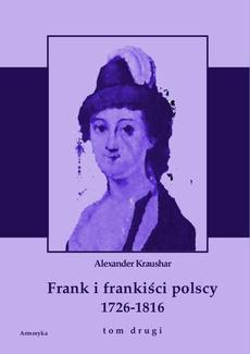 Frank i frankiści polscy 1726-1816. Monografia historyczna osnuta na źródłach archiwalnych i rękopiśmiennych. Tom drugi