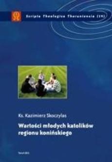 Wartości młodych katolików regionu konińskiego. Studium katechetyczno-pastoralne na przykładzie wybranych szkół ponadgimnazjalnych regionu konińskiego