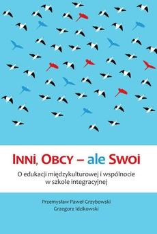 Inni, Obcy – ale Swoi. O edukacji międzykulturowej i wspólnocie w szkole integracyjnej