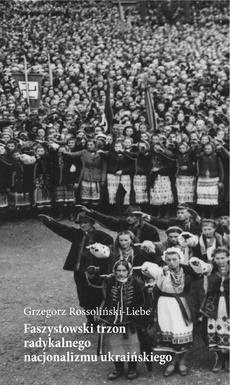 Faszystowski trzon radykalnego nacjonalizmu ukraińskiego