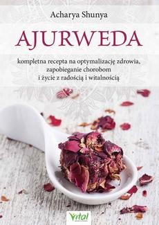 Ajurweda - kompletna recepta na optymalizację zdrowia, zapobieganie chorobom i życie z radością i witalnością