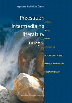 Przestrzeń intermedialna literatury i muzyki. Muzyka jako model i tworzywo w szwedzkiej poezji późnego modernizmu i neoawangardy