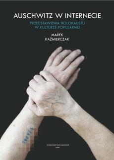 Auschwitz w Internecie. Przedstawienia Holokaustu w kulturze popularnej