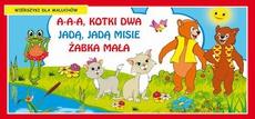 A-a-a kotki dwa Jadą jadą misie Żabka mała Wierszyki dla maluchów