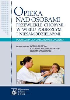 Opieka nad osobami przewlekle chorymi w wieku podeszłym i niesamodzielnymi. Podręcznik dla opiekunów medycznych