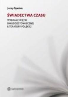 Świadectwa czasu. Wybrane wątki dwudziestowiecznej literatury polskiej