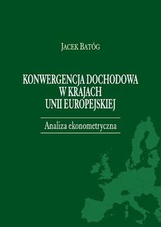 Konwergencja dochodowa w krajach Unii Europejskiej. Analiza ekonometryczna