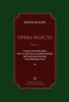 Opera selecta, t. 1. Polen und Preussen vom 15. bis zum 18. Jahrhundert . Bestandsaufnahme und Perspektiven
