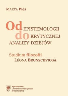 Od epistemologii do krytycznej analizy dziejów - 01 Léona Brunschvicga koncepcja filozofii