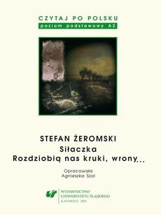 """Czytaj po polsku. T. 4: Stefan Żeromski: """"Siłaczka"""", """"Rozdziobią nas kruki, wrony..."""". Wyd. 4."""