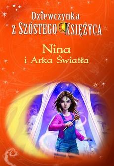 Nina i Arka Światła. Dziewczynka z Szóstego Księżyca. Tom 7