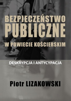 BEZPIECZEŃSTWO PUBLICZNE W POWIECIE KOŚCIERSKIM – DESKRYPCJA I ANTYCYPACJA