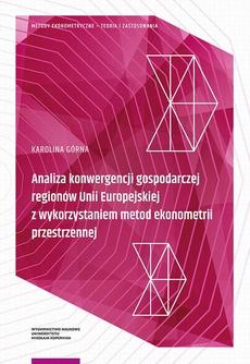 Analiza konwergencji gospodarczej regionów Unii Europejskiej z wykorzystaniem metod ekonometrii przestrzennej