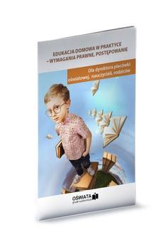 Edukacja domowa w praktyce - wymagania prawne, postępowanie