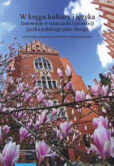 W kręgu kultury i języka. Innowacje w nauczaniu i promocji języka polskiego jako obcego