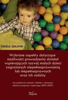 Wybrane aspekty dotyczące możliwości prowadzenia działań wspierających rozwój małych dzieci zagrożonych niepełnosprawnością lub niepełnosprawnych oraz ich rodziny