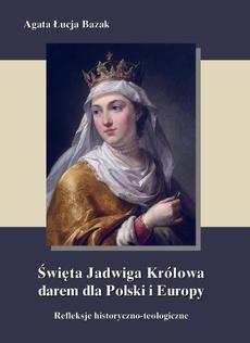 Święta Jadwiga Królowa darem dla Polski i Europy