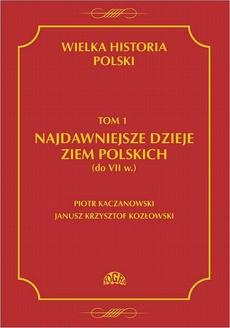 Wielka historia Polski Tom 1 Najdawniejsze dzieje ziem polskich (do VII w.)