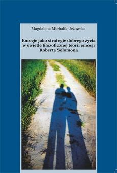 Emocje jako strategie dobrego życia w świetle filozoficznej teorii emocji Roberta Solomona