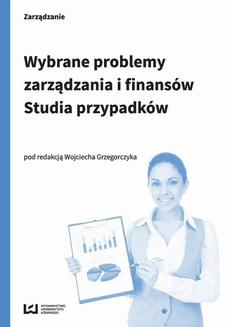 Wybrane problemy zarządzania i finansów. Studia przypadków