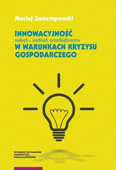 Innowacyjność małych i średnich przedsiębiorstw w warunkach kryzysu gospodarczego