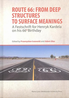Route 66: From Deep Structures to Surface Meanings. A Festschrift for Henryk Kardela on his 66-th Bi