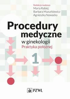 Procedury medyczne w ginekologii. Praktyka położnej. Tom 1