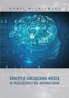 Koncepcje zarządzania wiedzą w przedsiębiorstwie innowacyjnym