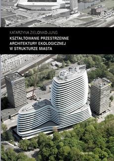 Kształtowanie przestrzenne architektury ekologicznej w strukturze miasta