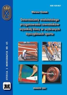 Determinanty wieloletniego przygotowania zawodników wysokiej klasy w wybranych dyscyplinach sportu
