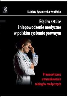 Błąd w sztuce i niepowodzenie medyczne w polskim systemie prawnym. Prawnoetyczne uwarunkowania zabiegów medycznych