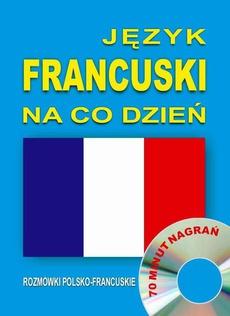 Język francuski na co dzień. Rozmówki polsko-francuskie