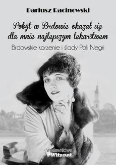 """""""Pobyt w Brdowie okazał się dla mnie najlepszym lekarstwem"""". Brdowskie korzenie i ślady Poli Negri."""